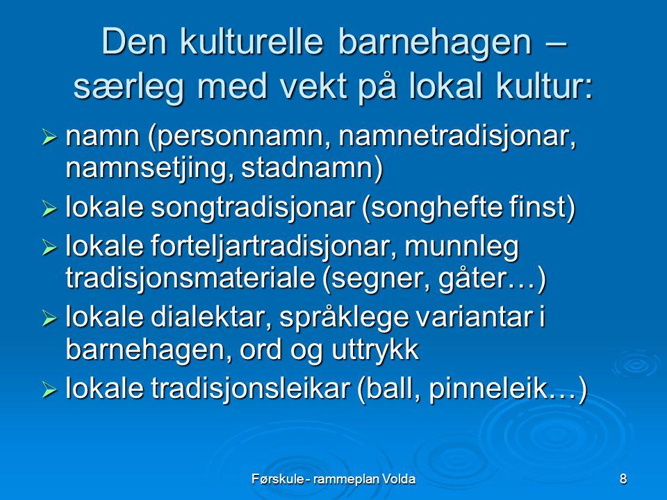 Førskule - rammeplan Volda9 Også lite vekt på  språkleg og kulturelt mangfald - norsk som andrespråk (to- og fleirspråklege barn) - samisk - nasjonale minoritetsgrupper (kvenar osb.) - etniske minoritetar