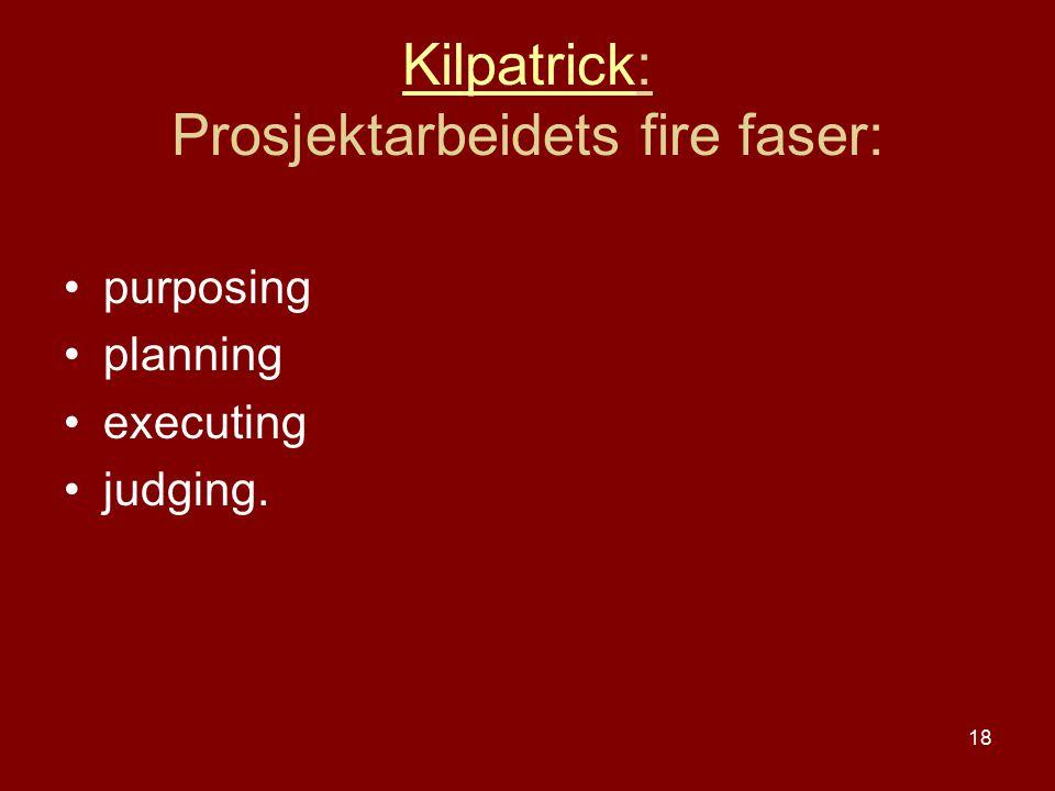 18 KilpatrickKilpatrick: Prosjektarbeidets fire faser: purposing planning executing judging.