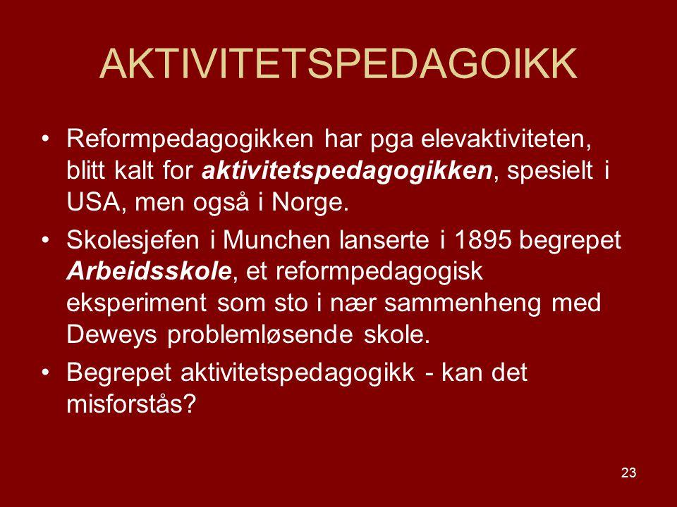 23 AKTIVITETSPEDAGOIKK Reformpedagogikken har pga elevaktiviteten, blitt kalt for aktivitetspedagogikken, spesielt i USA, men også i Norge. Skolesjefe