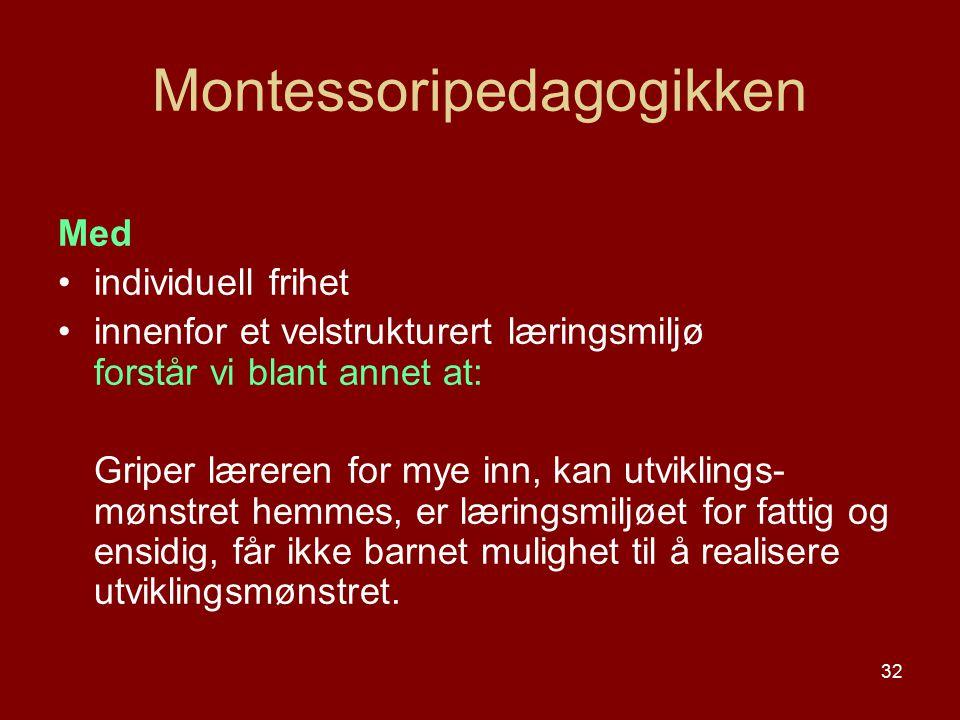 32 Montessoripedagogikken Med individuell frihet innenfor et velstrukturert læringsmiljø forstår vi blant annet at: Griper læreren for mye inn, kan ut