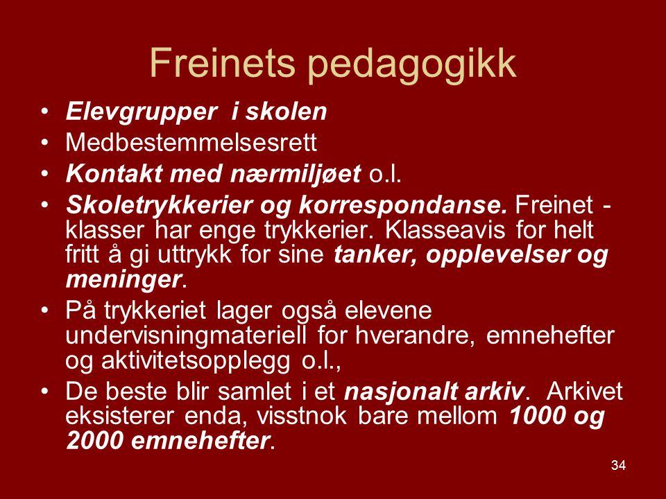 34 Freinets pedagogikk Elevgrupper i skolen Medbestemmelsesrett Kontakt med nærmiljøet o.l. Skoletrykkerier og korrespondanse. Freinet - klasser har e
