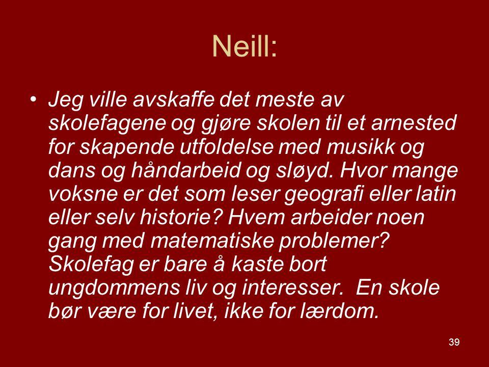 39 Neill: Jeg ville avskaffe det meste av skolefagene og gjøre skolen til et arnested for skapende utfoldelse med musikk og dans og håndarbeid og sløy