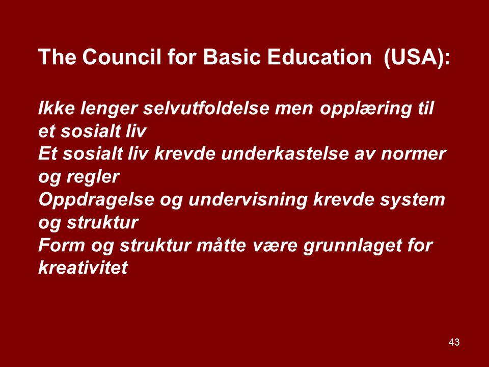 43 The Council for Basic Education (USA): Ikke lenger selvutfoldelse men opplæring til et sosialt liv Et sosialt liv krevde underkastelse av normer og