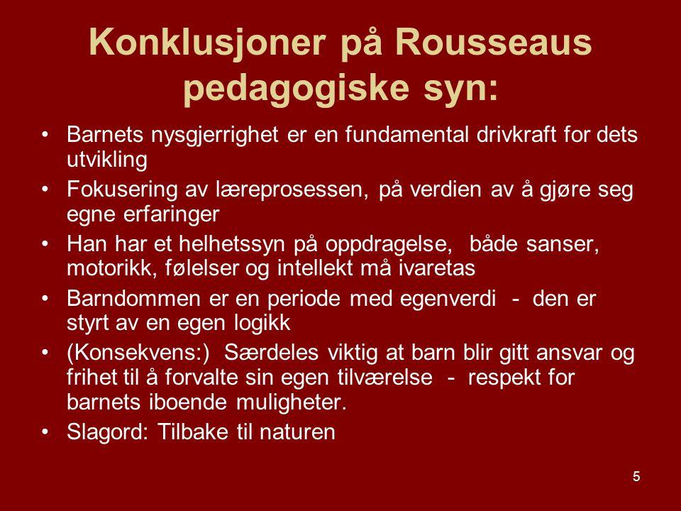 5 Konklusjoner på Rousseaus pedagogiske syn: Barnets nysgjerrighet er en fundamental drivkraft for dets utvikling Fokusering av læreprosessen, på verd