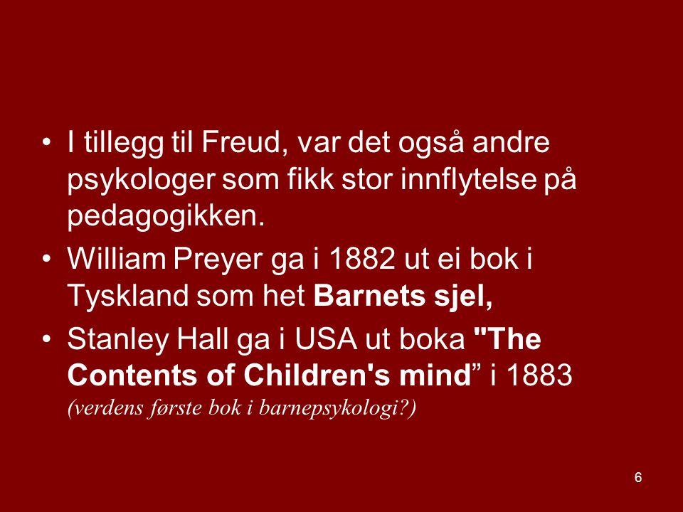 6 I tillegg til Freud, var det også andre psykologer som fikk stor innflytelse på pedagogikken. William Preyer ga i 1882 ut ei bok i Tyskland som het