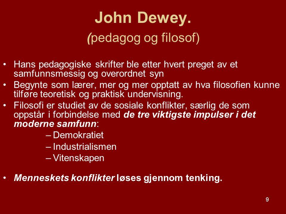 9 John Dewey. (pedagog og filosof) Hans pedagogiske skrifter ble etter hvert preget av et samfunnsmessig og overordnet syn Begynte som lærer, mer og m