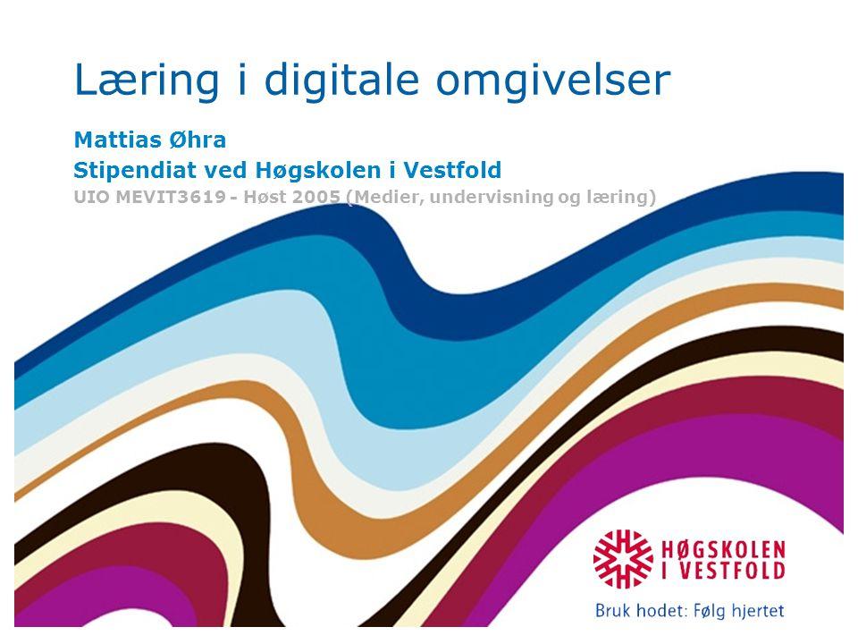 Læring i digitale omgivelser Mattias Øhra Stipendiat ved Høgskolen i Vestfold UIO MEVIT3619 - Høst 2005 (Medier, undervisning og læring)