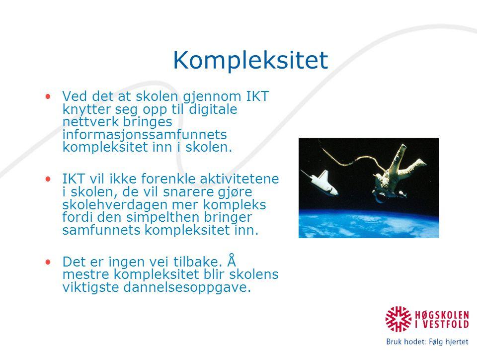 Kompleksitet Ved det at skolen gjennom IKT knytter seg opp til digitale nettverk bringes informasjonssamfunnets kompleksitet inn i skolen. IKT vil ikk