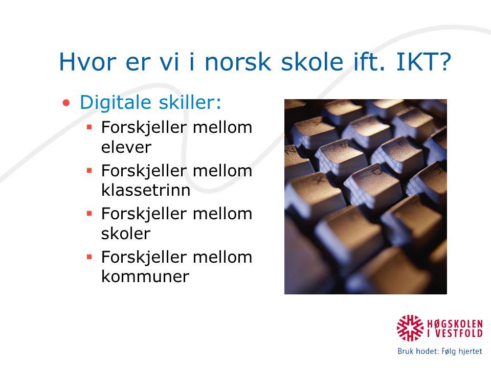 Hvor er vi i norsk skole ift. IKT? Digitale skiller:  Forskjeller mellom elever  Forskjeller mellom klassetrinn  Forskjeller mellom skoler  Forskj