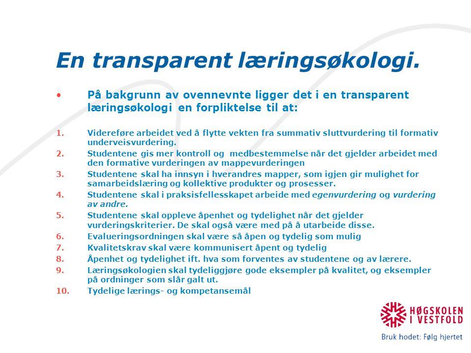 En transparent læringsøkologi. På bakgrunn av ovennevnte ligger det i en transparent læringsøkologi en forpliktelse til at: 1.Videreføre arbeidet ved