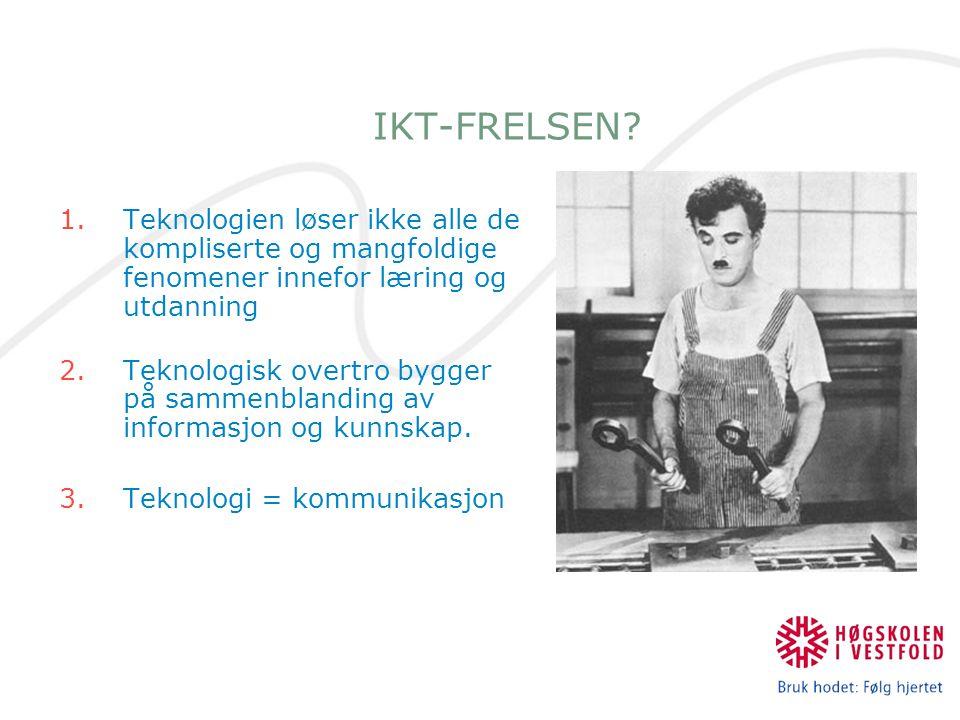 IKT-FRELSEN? 1.Teknologien løser ikke alle de kompliserte og mangfoldige fenomener innefor læring og utdanning 2.Teknologisk overtro bygger på sammenb