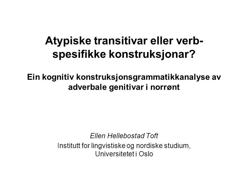 Atypiske transitivar eller verb- spesifikke konstruksjonar.