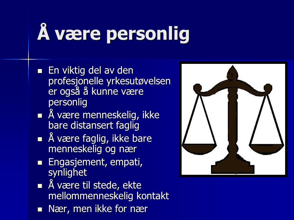 Å være personlig En viktig del av den profesjonelle yrkesutøvelsen er også å kunne være personlig En viktig del av den profesjonelle yrkesutøvelsen er