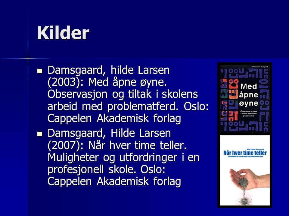 Kilder Damsgaard, hilde Larsen (2003): Med åpne øyne. Observasjon og tiltak i skolens arbeid med problematferd. Oslo: Cappelen Akademisk forlag Damsga