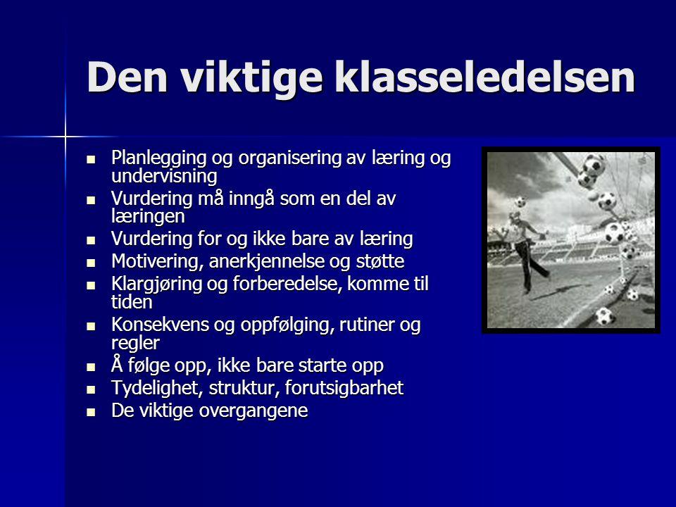 Den viktige klasseledelsen Planlegging og organisering av læring og undervisning Planlegging og organisering av læring og undervisning Vurdering må in