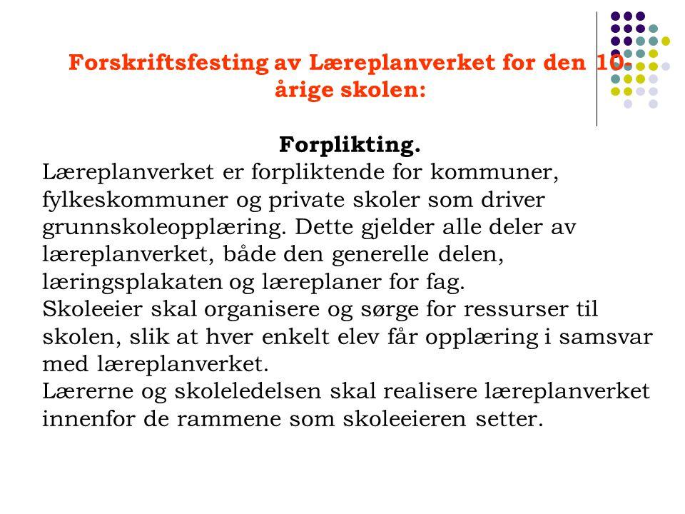 Forskriftsfesting av Læreplanverket for den 10- årige skolen: Forplikting. Læreplanverket er forpliktende for kommuner, fylkeskommuner og private skol