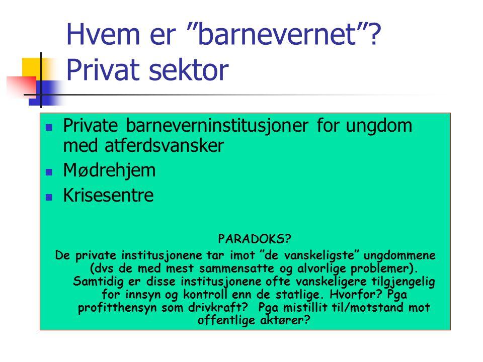 """Hvem er """"barnevernet""""? Privat sektor Private barneverninstitusjoner for ungdom med atferdsvansker M ø drehjem Krisesentre PARADOKS? De private institu"""