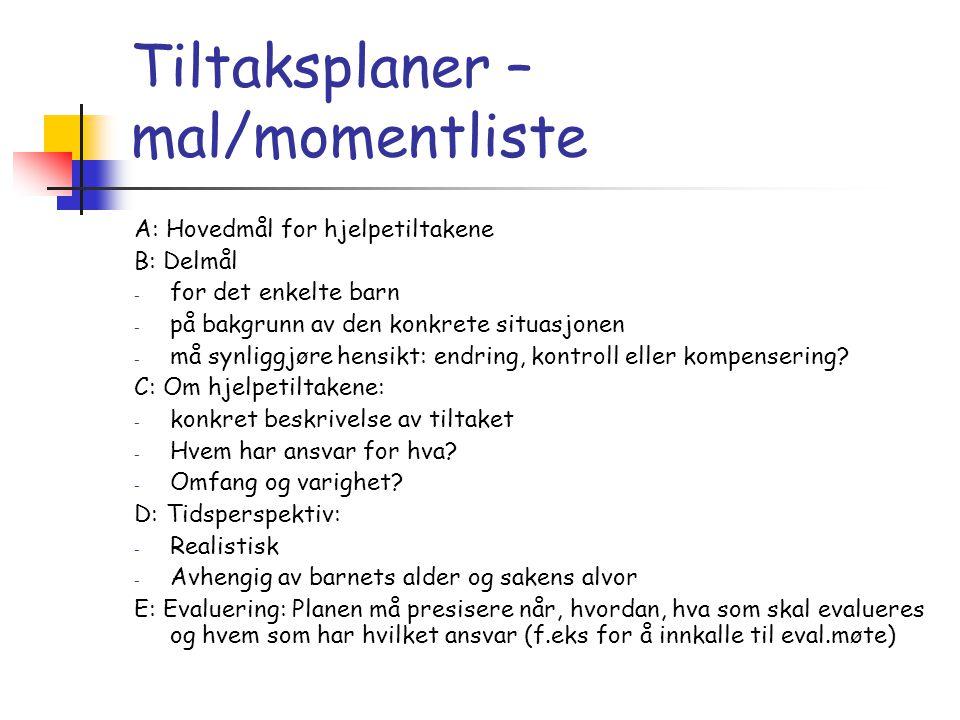 Tiltaksplaner – mal/momentliste A: Hovedmål for hjelpetiltakene B: Delmål - for det enkelte barn - på bakgrunn av den konkrete situasjonen - må synlig