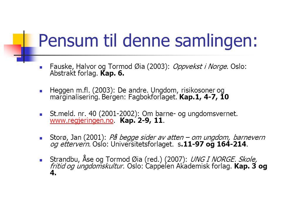 Pensum til denne samlingen: Fauske, Halvor og Tormod Øia (2003): Oppvekst i Norge. Oslo: Abstrakt forlag. Kap. 6. Heggen m.fl. (2003): De andre. Ungdo