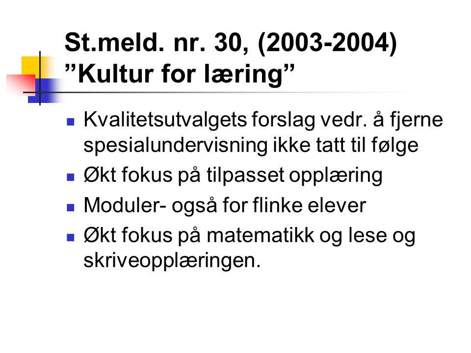 """St.meld. nr. 30, (2003-2004) """"Kultur for læring"""" Kvalitetsutvalgets forslag vedr. å fjerne spesialundervisning ikke tatt til følge Økt fokus på tilpas"""