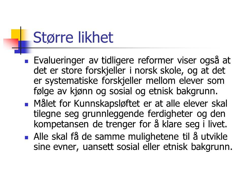 Større likhet Evalueringer av tidligere reformer viser også at det er store forskjeller i norsk skole, og at det er systematiske forskjeller mellom el