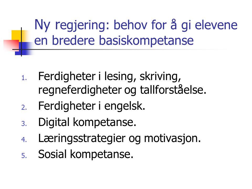 Ny r egjering: behov for å gi elevene en bredere basiskompetanse 1. Ferdigheter i lesing, skriving, regneferdigheter og tallforståelse. 2. Ferdigheter