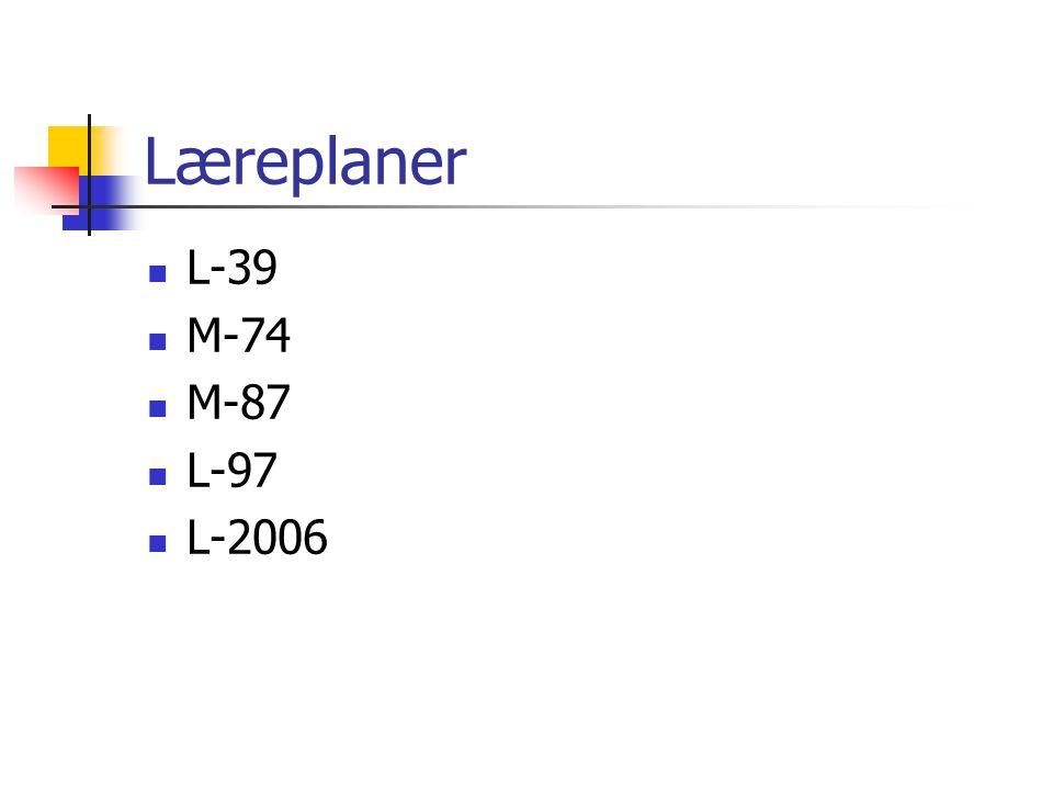 Læreplaner L-39 M-74 M-87 L-97 L-2006