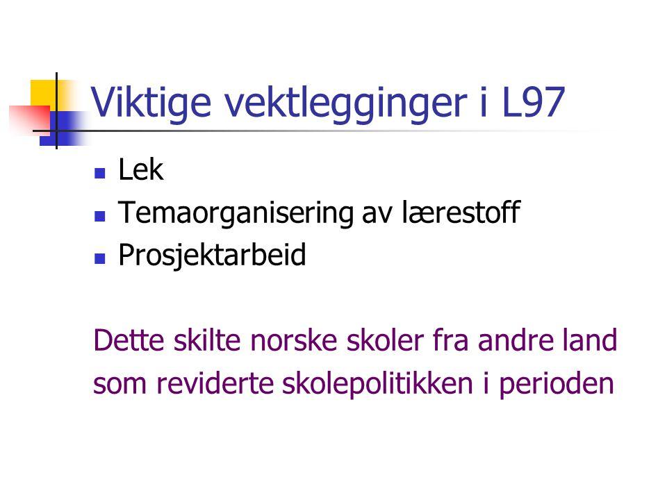 Viktige vektlegginger i L97 Lek Temaorganisering av lærestoff Prosjektarbeid Dette skilte norske skoler fra andre land som reviderte skolepolitikken i