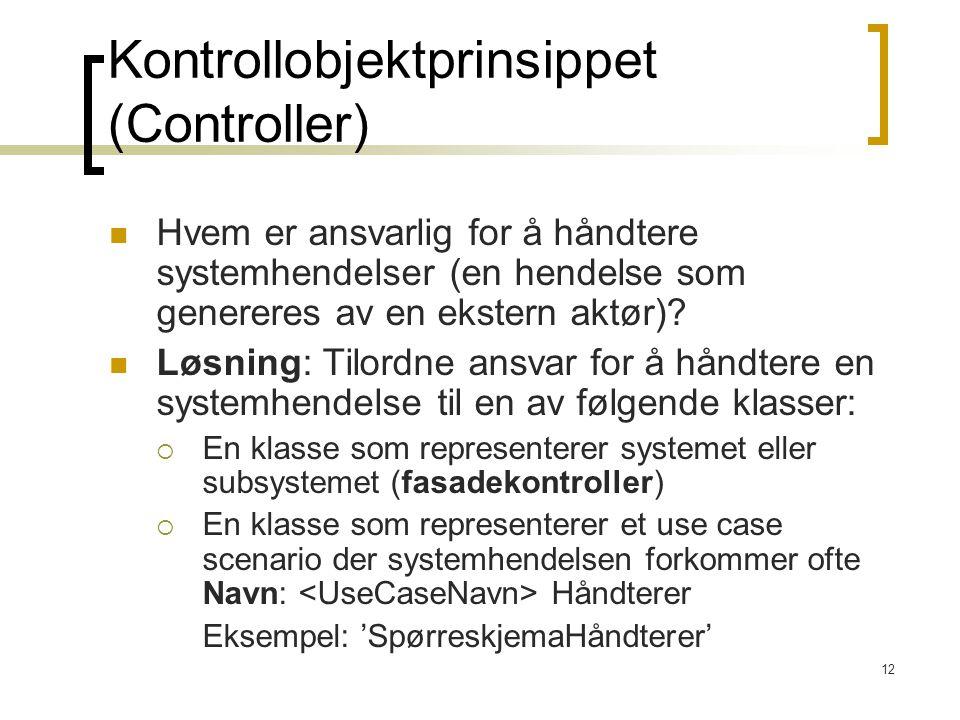 12 Kontrollobjektprinsippet (Controller) Hvem er ansvarlig for å håndtere systemhendelser (en hendelse som genereres av en ekstern aktør).