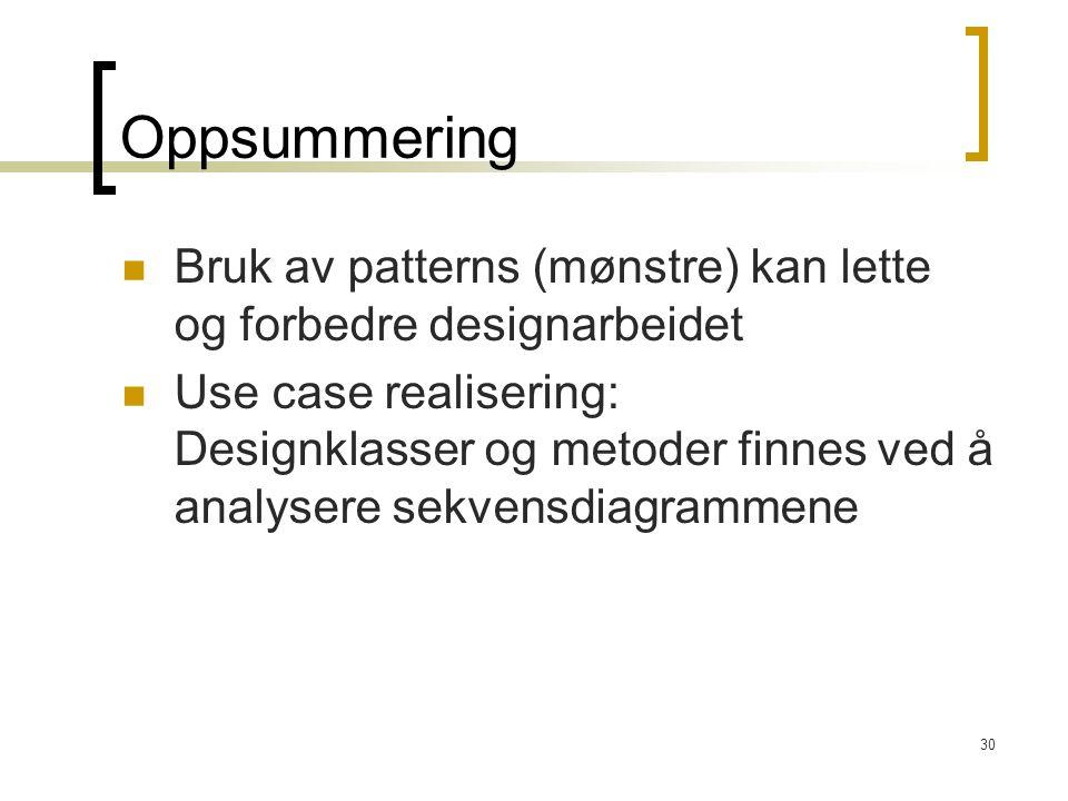 30 Oppsummering Bruk av patterns (mønstre) kan lette og forbedre designarbeidet Use case realisering: Designklasser og metoder finnes ved å analysere sekvensdiagrammene
