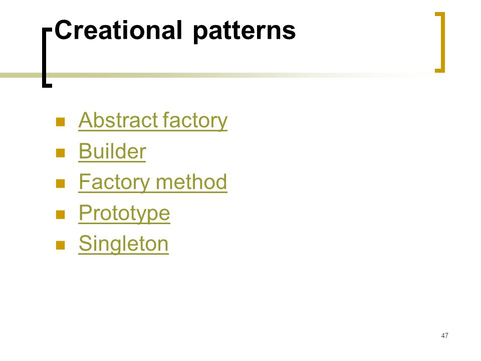 47 Creational patterns Abstract factory Builder Factory method Prototype Singleton