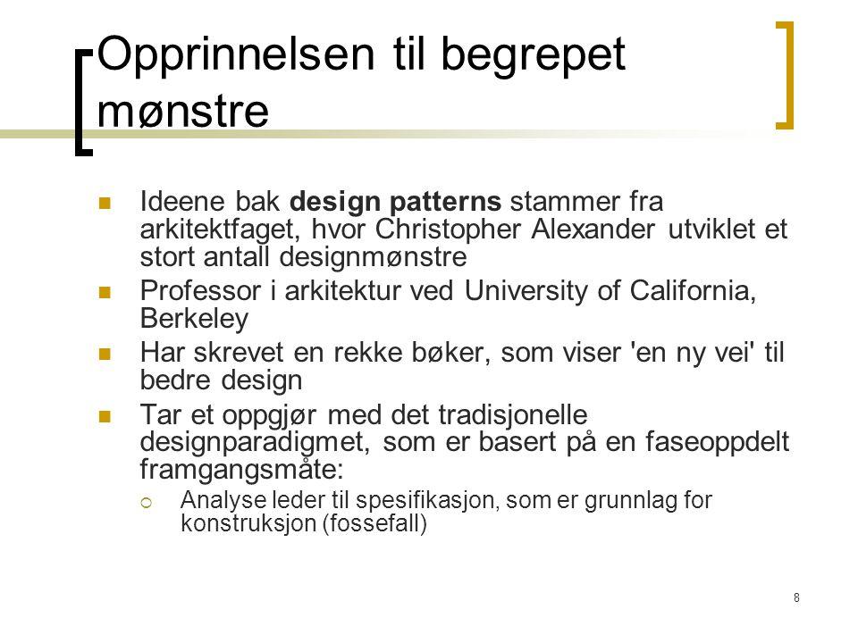 29 Retningslinjer for god objektdesign 'Design patterns' er navngitte retningslinjer for hvordan ansvar skal fordeles i ulike situasjoner GRASP – 'Patterns of General Principles in Assigning Responsibilites': Mønster for problem/løsning