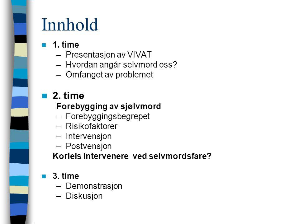 Innhold 1. time –Presentasjon av VIVAT –Hvordan angår selvmord oss.