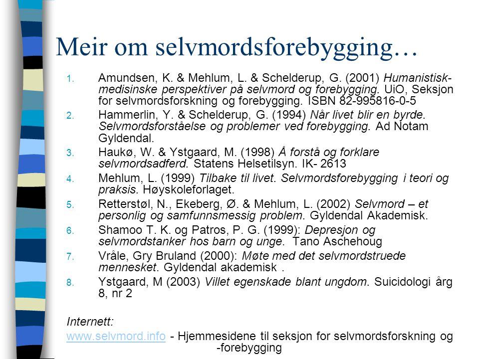 Meir om selvmordsforebygging… 1.Amundsen, K. & Mehlum, L.