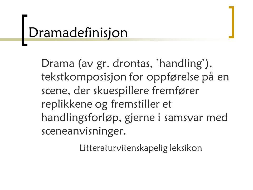 Dramadefinisjon Drama (av gr. drontas, 'handling'), tekstkomposisjon for oppførelse på en scene, der skuespillere fremfører replikkene og fremstiller
