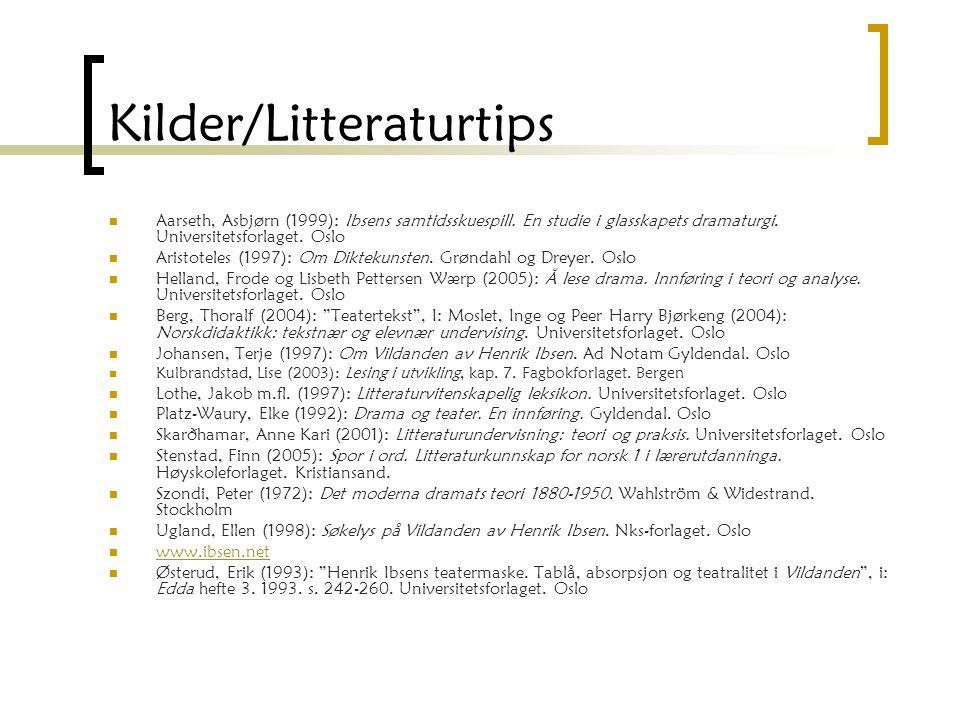 Kilder/Litteraturtips Aarseth, Asbjørn (1999): Ibsens samtidsskuespill. En studie i glasskapets dramaturgi. Universitetsforlaget. Oslo Aristoteles (19