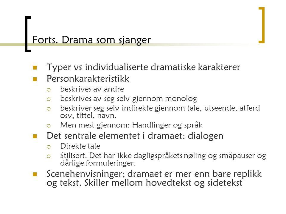 Forts. Drama som sjanger Typer vs individualiserte dramatiske karakterer Personkarakteristikk  beskrives av andre  beskrives av seg selv gjennom mon