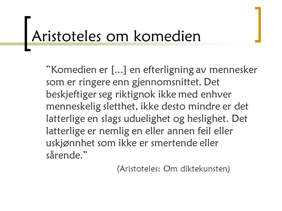 """Aristoteles om komedien """"Komedien er [...] en efterligning av mennesker som er ringere enn gjennomsnittet. Det beskjeftiger seg riktignok ikke med enh"""