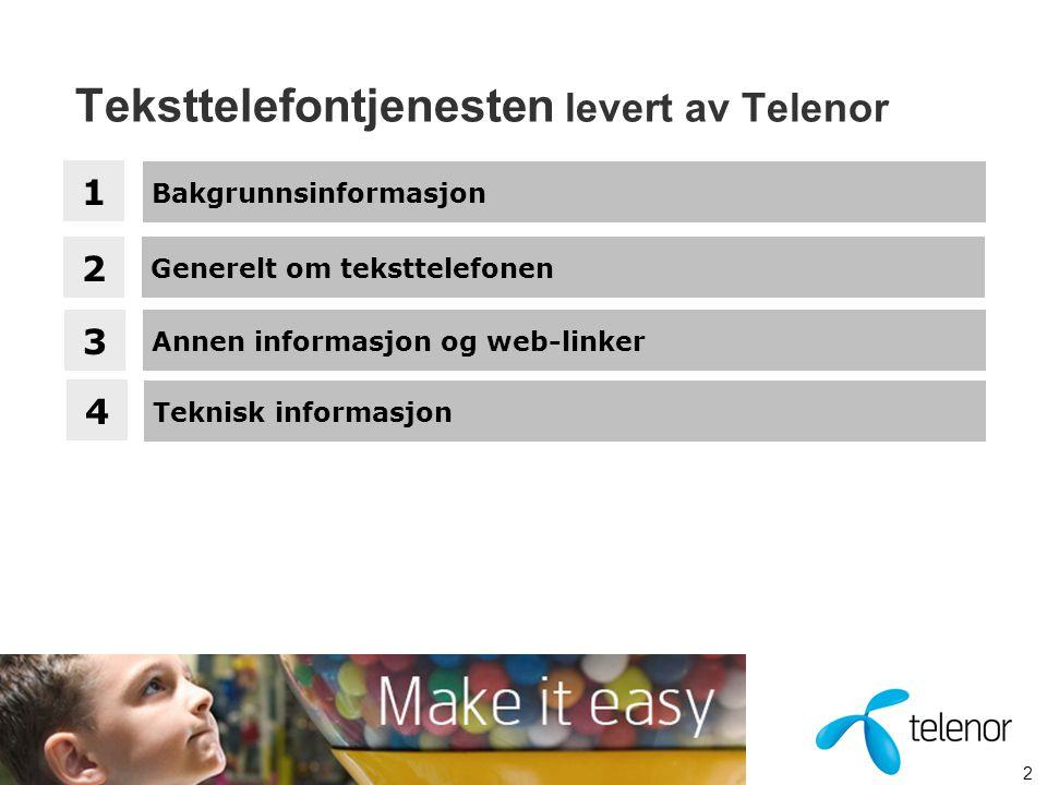 2 Teksttelefontjenesten levert av Telenor 1 2 Generelt om teksttelefonen 3 4 Teknisk informasjon Annen informasjon og web-linker Bakgrunnsinformasjon