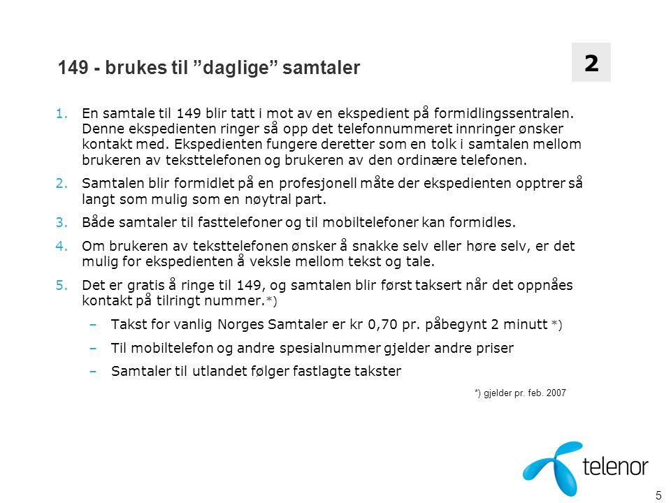 6 149 - brukes til daglige samtaler 1.For å nå teksttelefonformidlingen i Norge Fra utlandet må du ringe +47 149 00000.