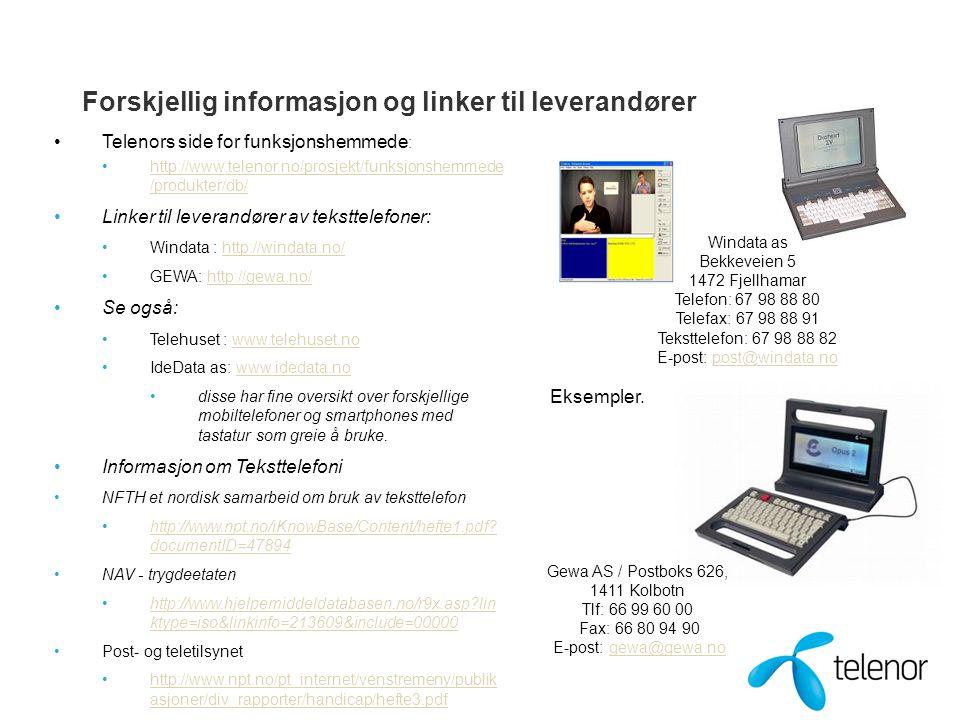 Forskjellig informasjon og linker til leverandører Telenors side for funksjonshemmede : http://www.telenor.no/prosjekt/funksjonshemmede /produkter/db/http://www.telenor.no/prosjekt/funksjonshemmede /produkter/db/ Linker til leverandører av teksttelefoner: Windata : http://windata.no/http://windata.no/ GEWA: http://gewa.no/http://gewa.no/ Se også: Telehuset : www.telehuset.nowww.telehuset.no IdeData as: www.idedata.nowww.idedata.no disse har fine oversikt over forskjellige mobiltelefoner og smartphones med tastatur som greie å bruke.