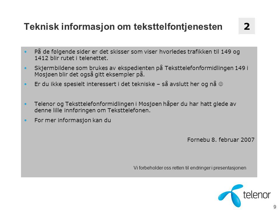 9 Teknisk informasjon om teksttelfontjenesten På de følgende sider er det skisser som viser hvorledes trafikken til 149 og 1412 blir rutet i telenettet.