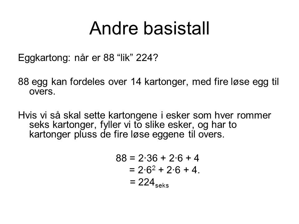 """Andre basistall Eggkartong: når er 88 """"lik"""" 224? 88 egg kan fordeles over 14 kartonger, med fire løse egg til overs. Hvis vi så skal sette kartongene"""