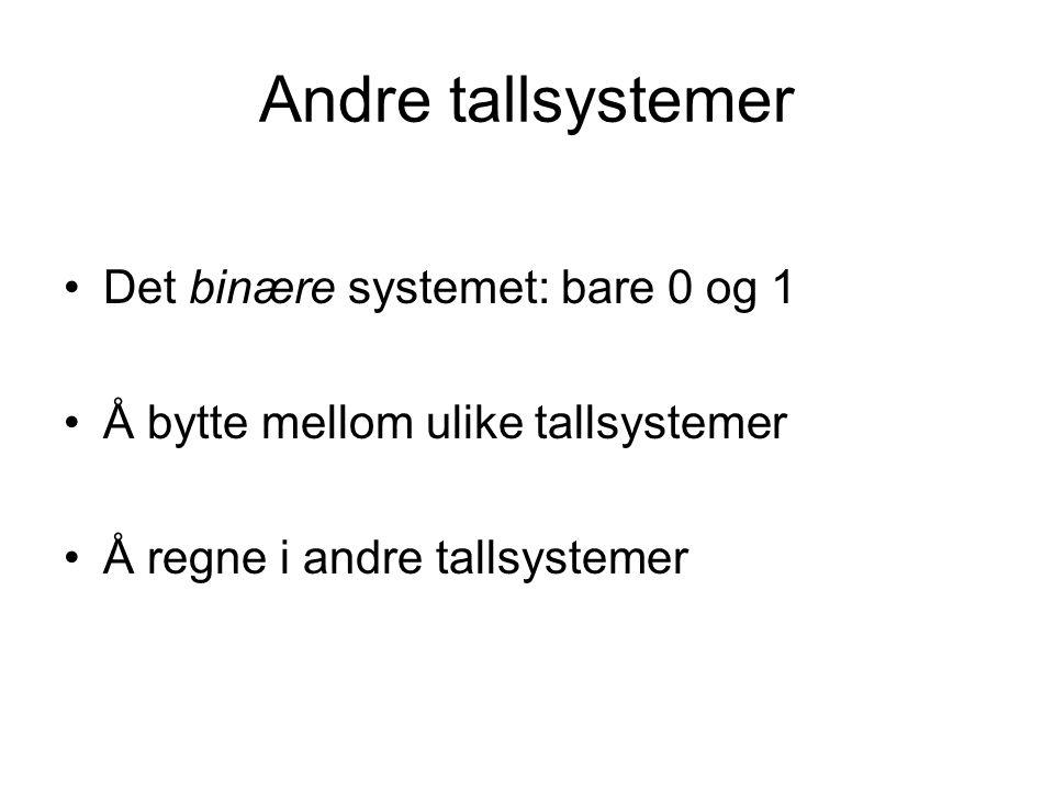 Andre tallsystemer Det binære systemet: bare 0 og 1 Å bytte mellom ulike tallsystemer Å regne i andre tallsystemer
