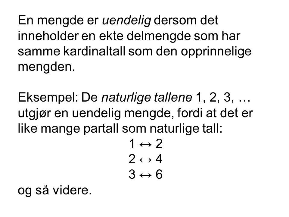En mengde er uendelig dersom det inneholder en ekte delmengde som har samme kardinaltall som den opprinnelige mengden. Eksempel: De naturlige tallene