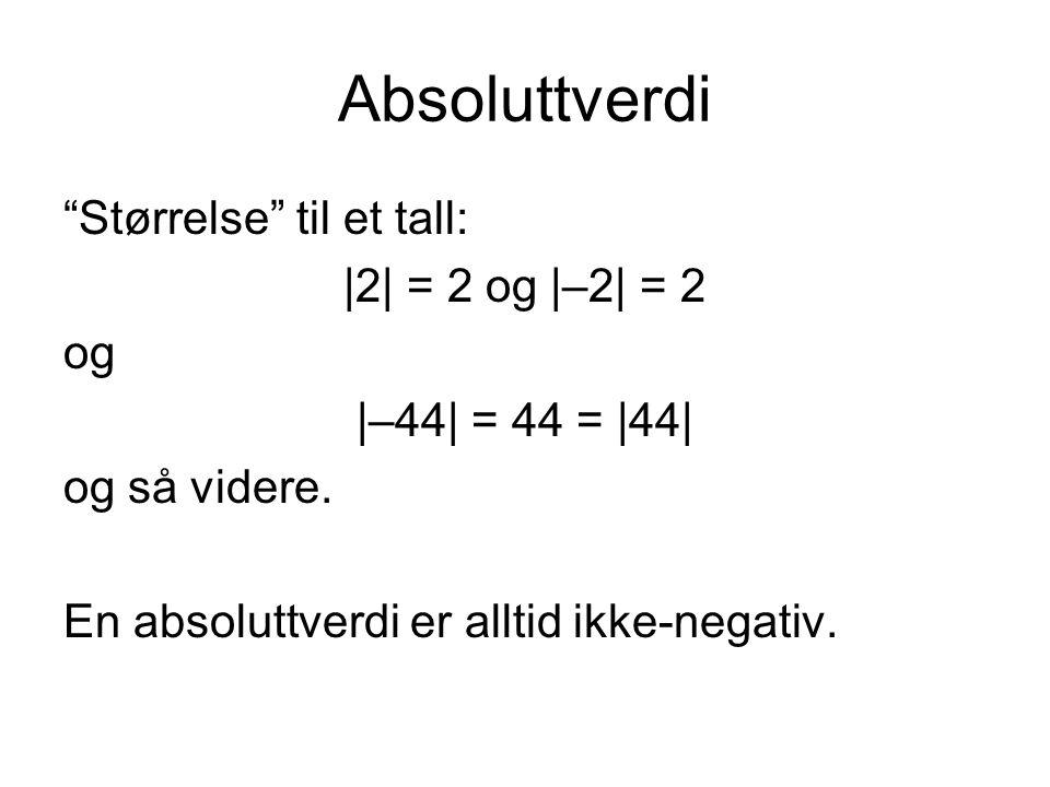 """Absoluttverdi """"Størrelse"""" til et tall:  2  = 2 og  –2  = 2 og  –44  = 44 =  44  og så videre. En absoluttverdi er alltid ikke-negativ."""