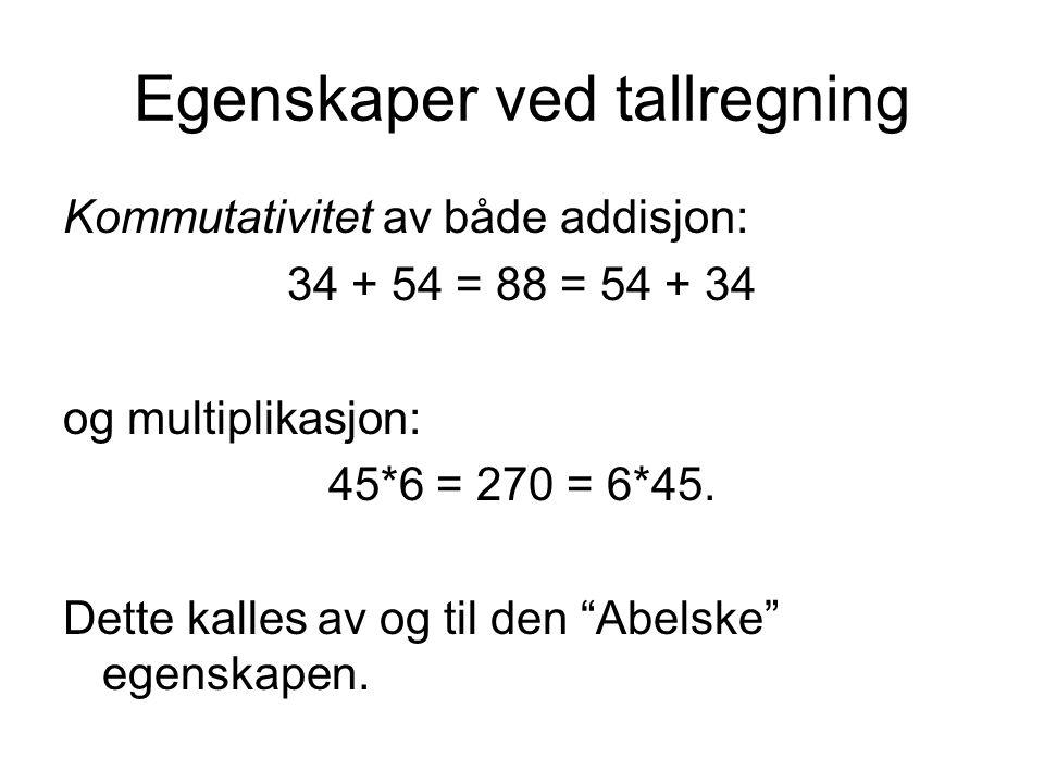 """Egenskaper ved tallregning Kommutativitet av både addisjon: 34 + 54 = 88 = 54 + 34 og multiplikasjon: 45*6 = 270 = 6*45. Dette kalles av og til den """"A"""