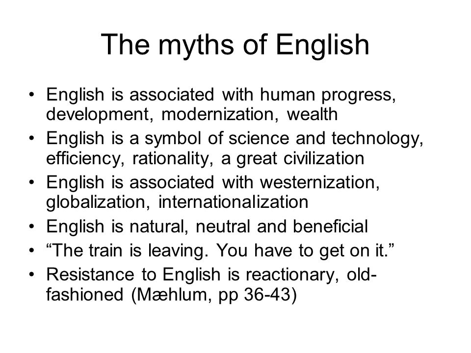 The myths of English English is associated with human progress, development, modernization, wealth English is a symbol of science and technology, effi