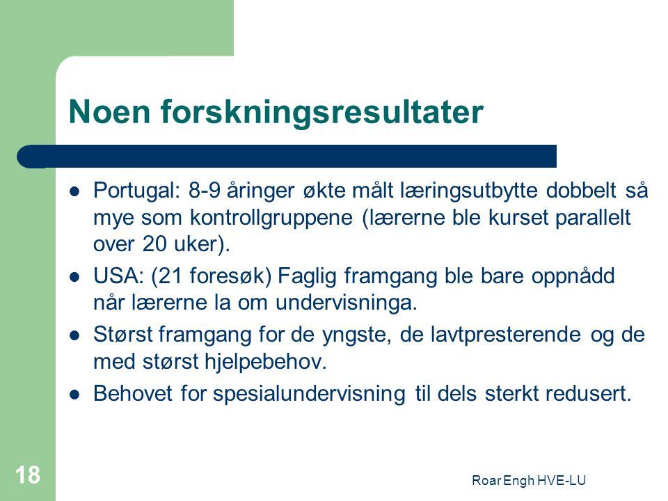 Roar Engh HVE-LU 18 Noen forskningsresultater Portugal: 8-9 åringer økte målt læringsutbytte dobbelt så mye som kontrollgruppene (lærerne ble kurset p