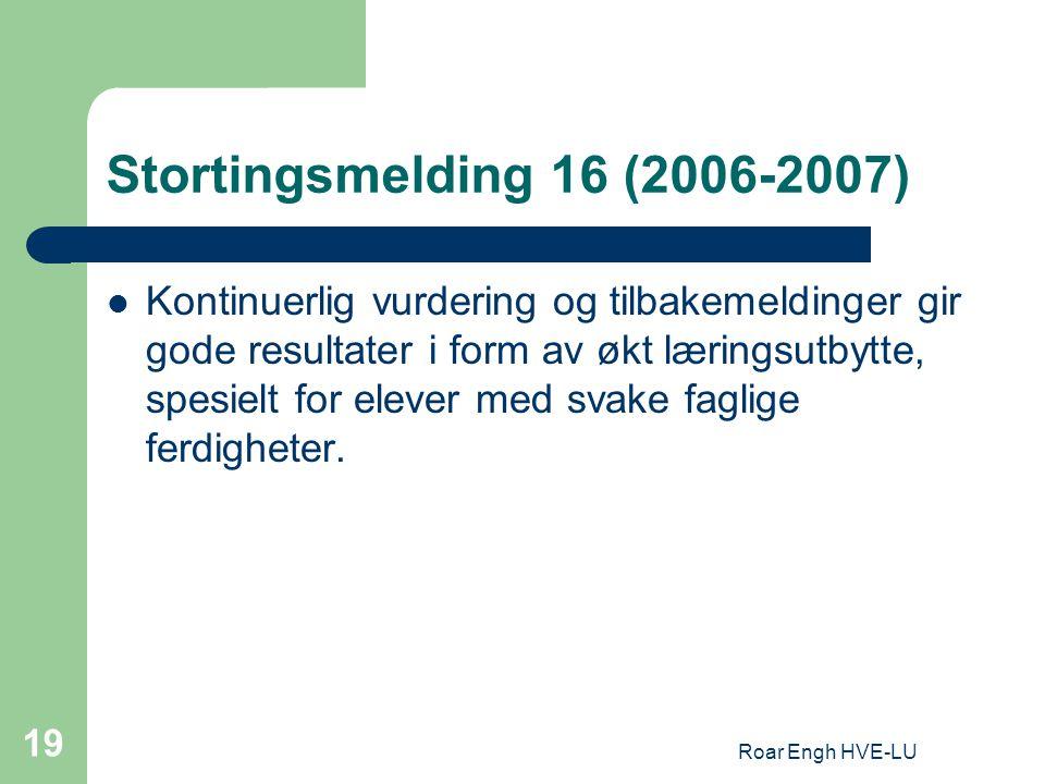 Roar Engh HVE-LU 19 Stortingsmelding 16 (2006-2007) Kontinuerlig vurdering og tilbakemeldinger gir gode resultater i form av økt læringsutbytte, spesi